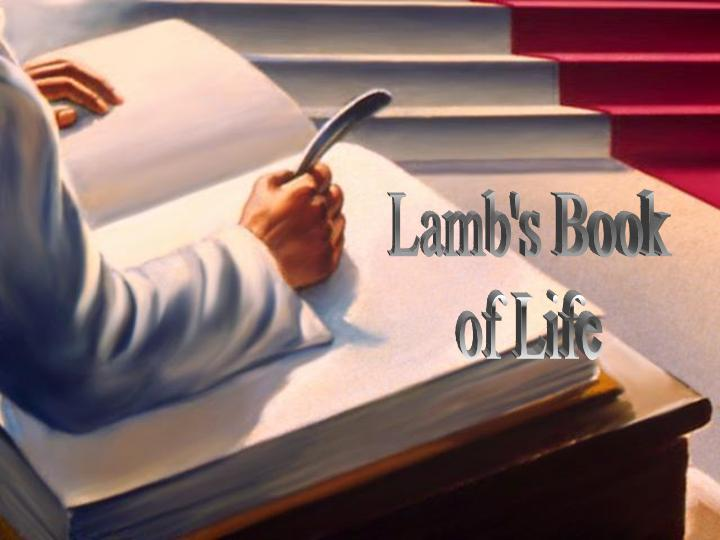 Scripture Lambs Book of Life http://godsgrazingfield.net/index.php?p=1_121